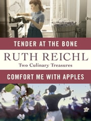 Comfort Me with Apples and Tender at the Bone: Two Culinary Treasures ebook by Ruth Reichl