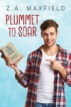 Plummet to Soar ebook by Z.A. Maxfield