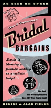 Bridal Bargains 9e: Secrets to Throwing a Fantastic Wedding on a Realistic Budget ebook by Denise Fields,Alan Fields