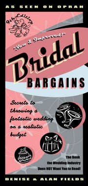 Bridal Bargains 9e: Secrets to Throwing a Fantastic Wedding on a Realistic Budget ebook by Denise Fields, Alan Fields