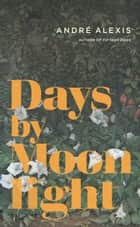 Days by Moonlight eBook by André Alexis