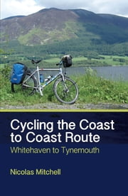 Cycling the Coast to Coast Route - Whitehaven to Tynemouth ebook by Nicolas Mitchell