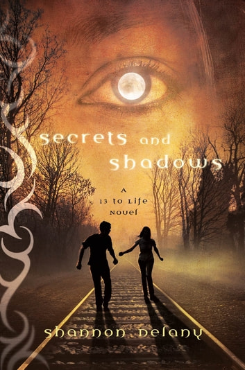 Secrets and Shadows - A 13 to Life Novel ebook by Shannon Delany