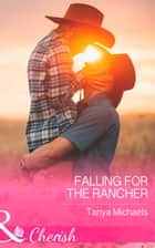Falling For The Rancher (Mills & Boon Cherish) (Cupid's Bow, Texas, Book 2) ebook by Tanya Michaels