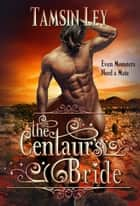 The Centaur's Bride - Mates for Monsters ebook by Tamsin Ley
