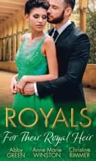 Royals: For Their Royal Heir: An Heir Fit for a King / The Pregnant Princess / The Prince's Secret Baby (Mills & Boon M&B) ebook by Abby Green, Anne Marie Winston, Christine Rimmer