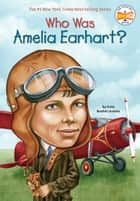 Who Was Amelia Earhart? ebook by Kate Boehm Jerome, Who HQ, David Cain