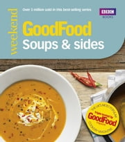 Good Food: Soups & Sides - Triple-tested recipes ebook by Sharon Brown