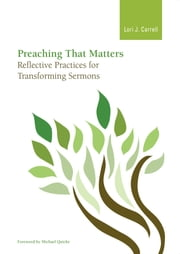 Preaching that Matters - Reflective Practices for Transforming Sermons ebook by Lori J. Carrell