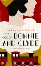 The Case of Bonnie and Clyde - A Laurel Private Eye Novel ebook by