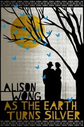 As The Earth Turns Silver ebook by Alison Wong