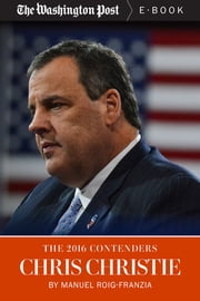 The 2016 Contenders: Chris Christie ebook by Manuel Roig-Franzia,The Washington Post
