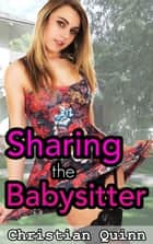 Tempted By The Babysitter: Part 3 - Sharing The Babysitter ebook by Christian Quinn