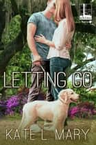 Letting Go ebook by Kate L. Mary