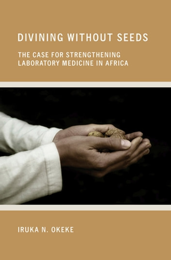 Divining Without Seeds - The Case for Strengthening Laboratory Medicine in Africa ebook by Iruka N. Okeke