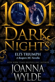 Eli's Triumph: A Reapers MC Novella ebook by Joanna Wylde