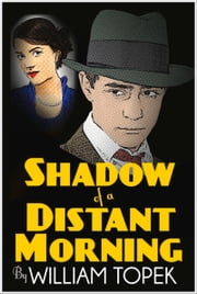 Shadow of a Distant Morning ebook by William Topek