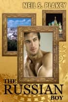 The Russian Boy ebook by Neil Plakcy