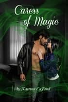 Caress of Magic ebook by Katrina LaFond