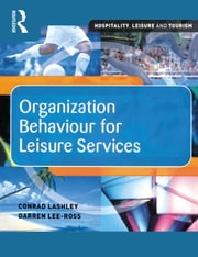 Organization Behaviour for Leisure Services ebook by Darren Lee-Ross,Conrad Lashley
