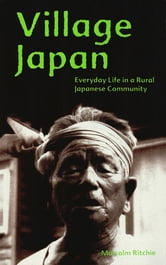 Village Japan - Everyday Life in a Rural Japanese Community ebook by Malcolm Ritchie