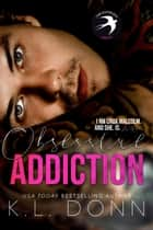 Obsessive Addiction - Those Malcolm Boys, #1 ebook by KL Donn