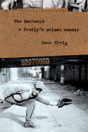 The Sentence, A Family's Prison Memoir ebook by Gene Kraig