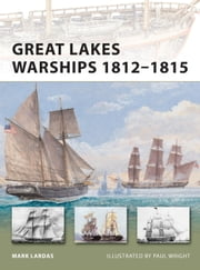 Great Lakes Warships 1812-1815 ebook by Mark Lardas,Paul Wright