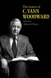 The Letters of C. Vann Woodward ebook by C. Vann Woodward,Michael O'Brien
