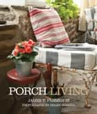 Porch Living ebook by James Farmer