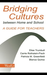 Bridging Cultures Between Home and School: A Guide for Teachers ebook by Trumbull, Elise