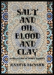 Salt and Oil, Blood and Clay ebook by Jennifer Bresnick