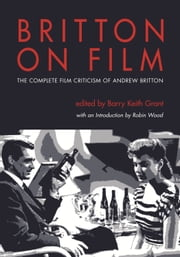 Britton on Film - The Complete Film Criticism of Andrew Britton ebook by Robin Wood,Barry Keith Grant,Andrew Britton