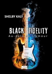 Black Fidelity, tome 3 : Au-delà de l'amour ebook by Shelby Kaly