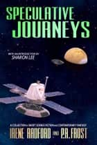 Specuative Journeys - A Collection of Short Science Fiction and Contemporary Fantasy Stories ebook by