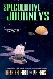 Specuative Journeys - A Collection of Short Science Fiction and Contemporary Fantasy Stories ebook by Irene Radford,P.R. Frost,Sharon Lee