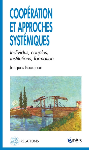 Coopération et approches systémiques - Individus, couples, institutions, fomation ebook by JACQUES BEAUJEAN