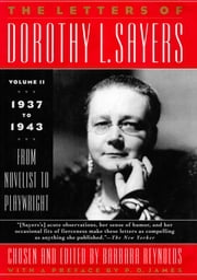 The Letters of Dorothy L. Sayers Vol II - 1937-1943: From Novelist to Playwright ebook by Dorothy L. Sayers, Barbara Reynolds