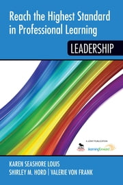 Reach the Highest Standard in Professional Learning - Leadership ebook by Dr. Karen S. (Seashore) Louis,Shirley M. Hord,Valerie von Frank