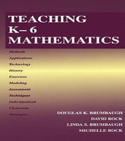 Teaching K-6 Mathematics ebook by Douglas K. Brumbaugh,David Rock,Linda S. Brumbaugh,Michelle Lynn Rock