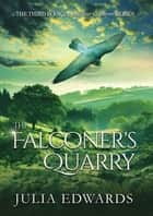 The Falconer's Quarry ebook by Julia Edwards