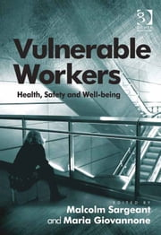 Vulnerable Workers - Health, Safety and Well-being ebook by Dr Maria Giovannone,Professor Malcolm Sargeant