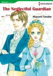 The Neglectful Guardian (Harlequin Comics) - Harlequin Comics ebook by Anne Ashley,Mayumi Tanabe