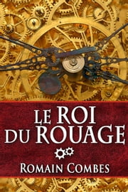 Le Roi du Rouage - TechLords - Les Seigneurs Tech, #1 ebook by Romain Combes