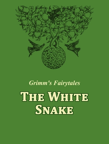 The White Snake ebook by Grimm's Fairytales