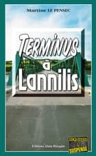 Terminus à Lannilis - Un thriller machiavélique ebook by Martine Le Pensec