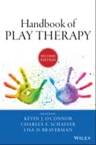 Handbook of Play Therapy ebook by Kevin J. O'Connor, Charles E. Schaefer, Lisa D.  Braverman