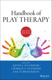 Handbook of Play Therapy ebook by Kevin J. O'Connor,Charles E. Schaefer,Lisa D. Braverman