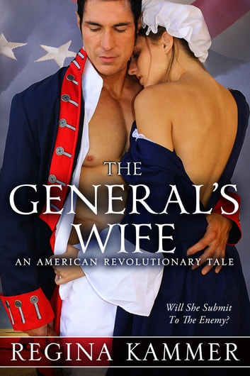 The General's Wife: An American Revolutionary Tale ebook by Regina Kammer
