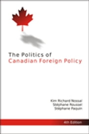 The Politics of Canadian Foreign Policy, Fourth Edition ebook by Stéphane Roussel, Stéphane Paquin, Kim Richard Nossal